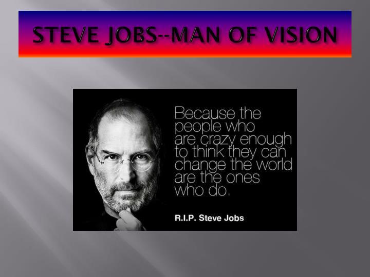 STEVE JOBS--MAN OF VISION