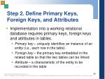 step 2 define primary keys foreign keys and attributes