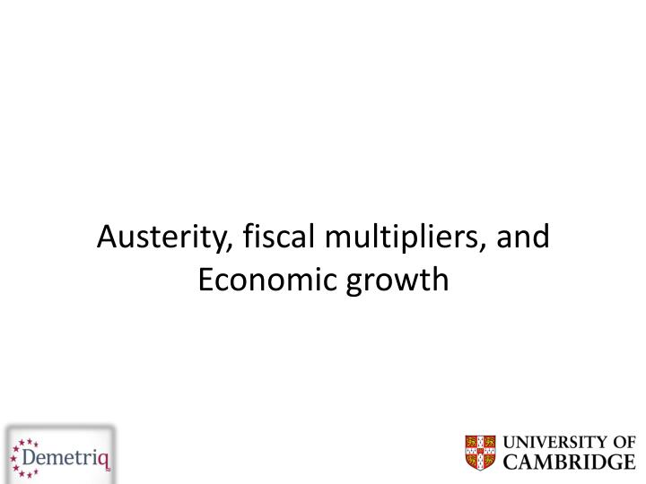 Austerity, fiscal multipliers, and Economic growth