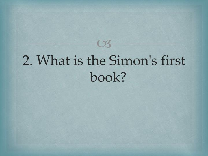 2. What is the Simon's first   book?