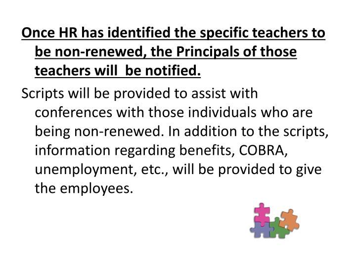 Once HR has identified the specific teachers to be non-renewed, the Principals of those teachers will  be notified.