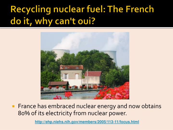 Recycling nuclear fuel: The French do it, why can't