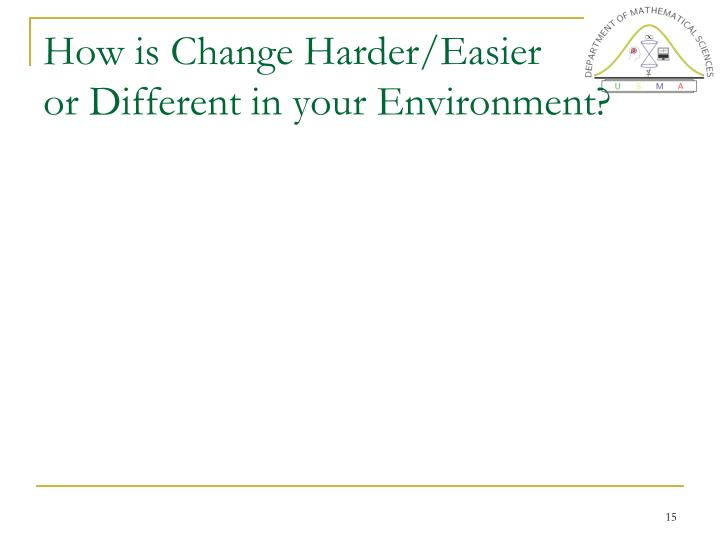 How is Change Harder/Easier
