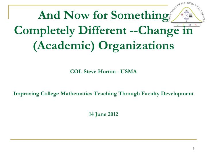 And Now for Something Completely Different --Change in (Academic) Organizations