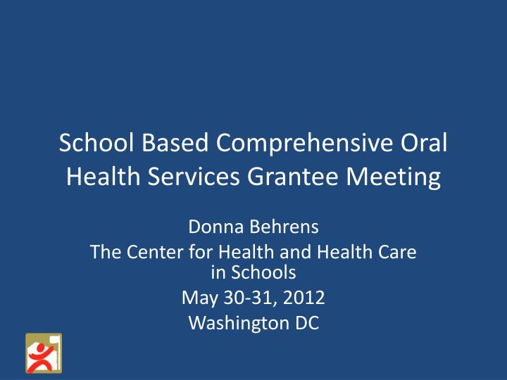 School based comprehensive oral health services grantee meeting