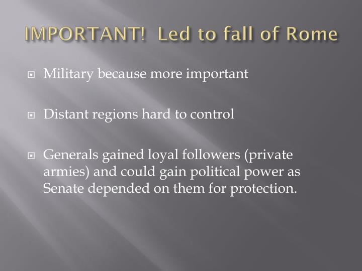 IMPORTANT!  Led to fall of Rome