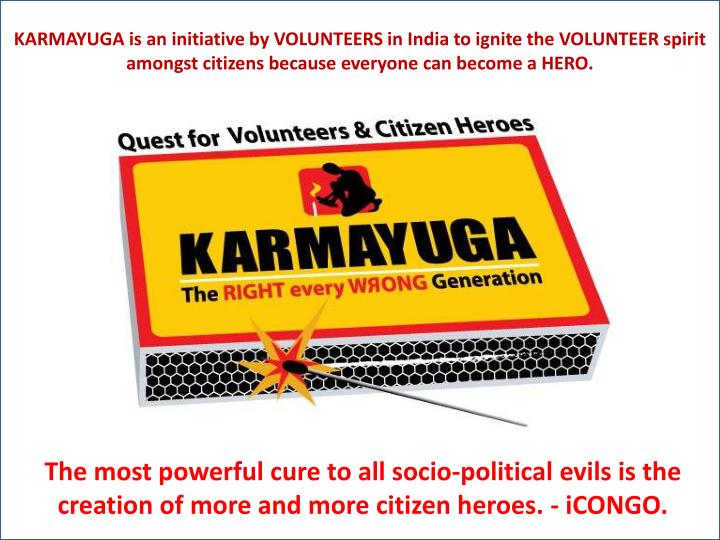 KARMAYUGA is an initiative by VOLUNTEERS in India to ignite the VOLUNTEER spirit amongst citizens because everyone can