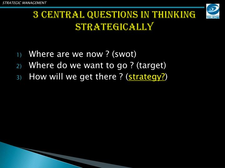 3 central questions in thinking strategically