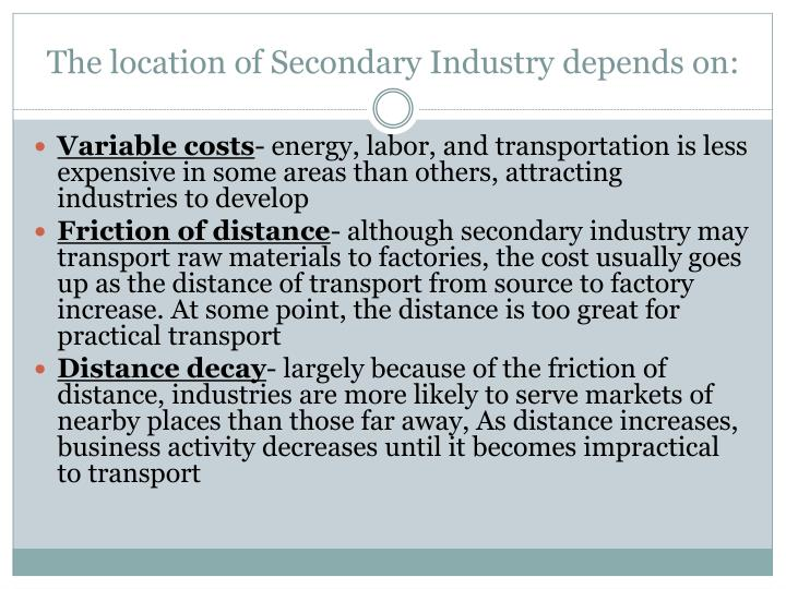 The location of Secondary Industry depends on: