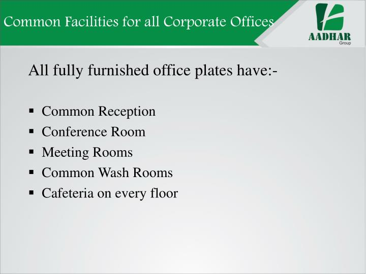 Common Facilities for all Corporate Offices