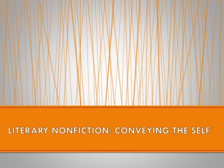 LITERARY NONFICTION: CONVEYING THE SELF