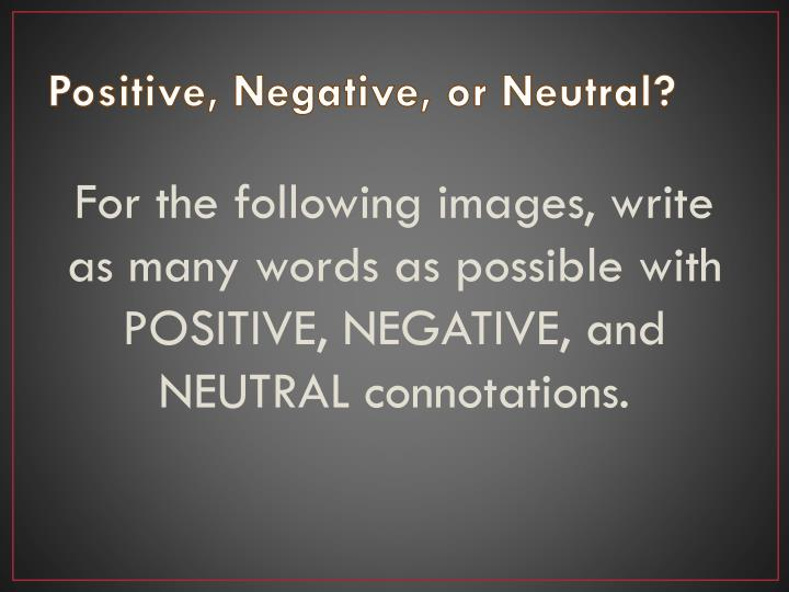 Positive, Negative, or Neutral?