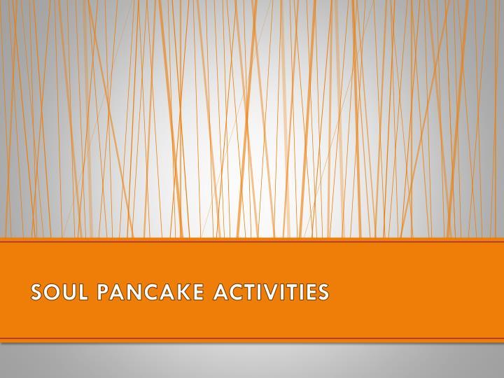 SOUL PANCAKE ACTIVITIES