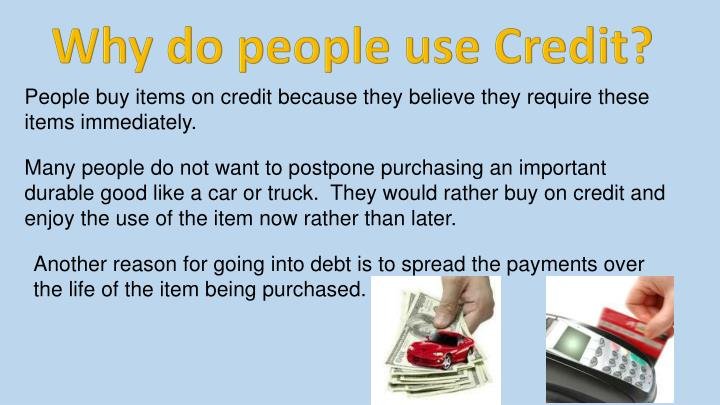 Why do people use Credit?