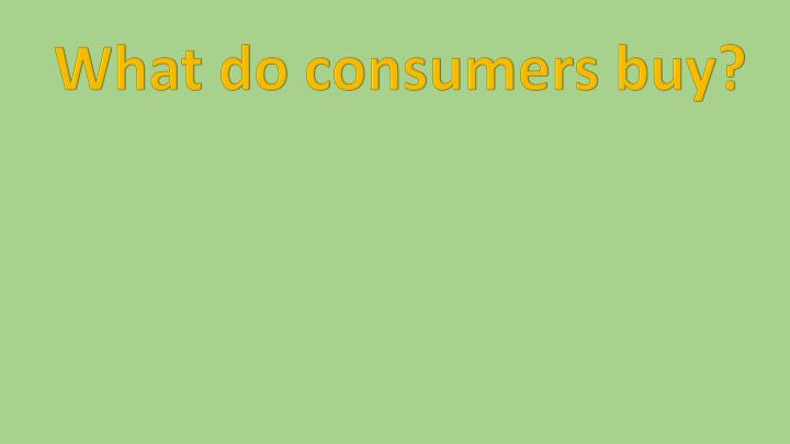What do consumers buy?