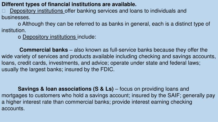 Different types of financial institutions are available.