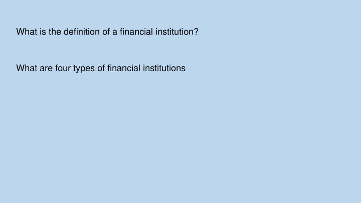 What is the definition of a financial institution?