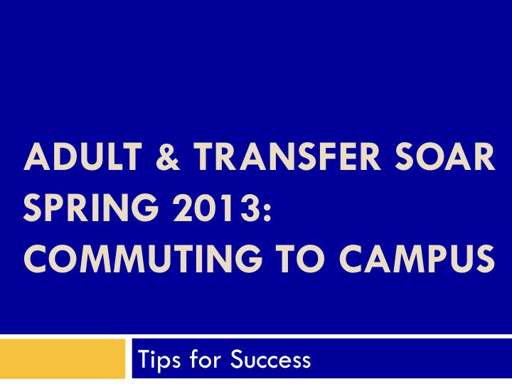 Adult transfer soar spring 2013 commuting to campus
