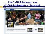 like uncgcommuter and uncgadultstudents on facebook