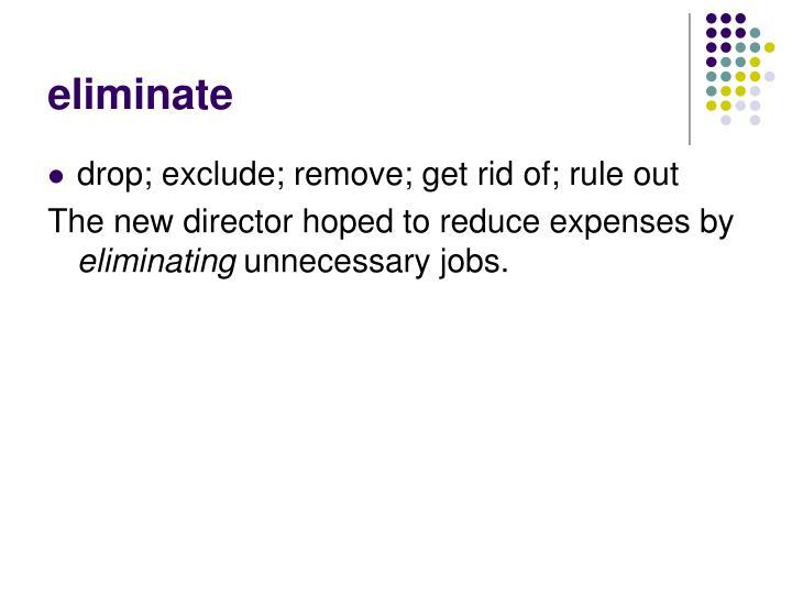 eliminate