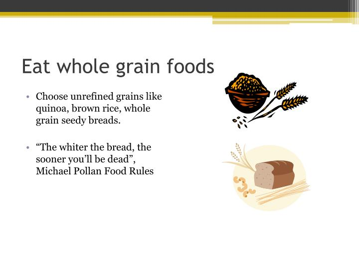 Eat whole grain foods