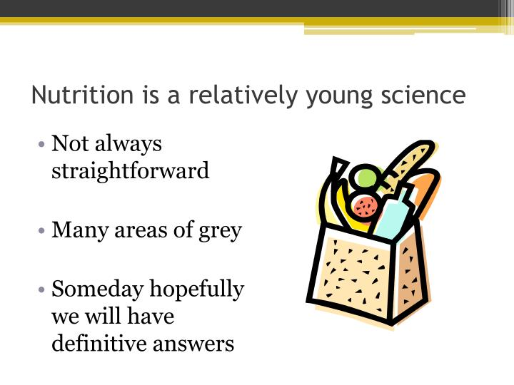 Nutrition is a relatively young science