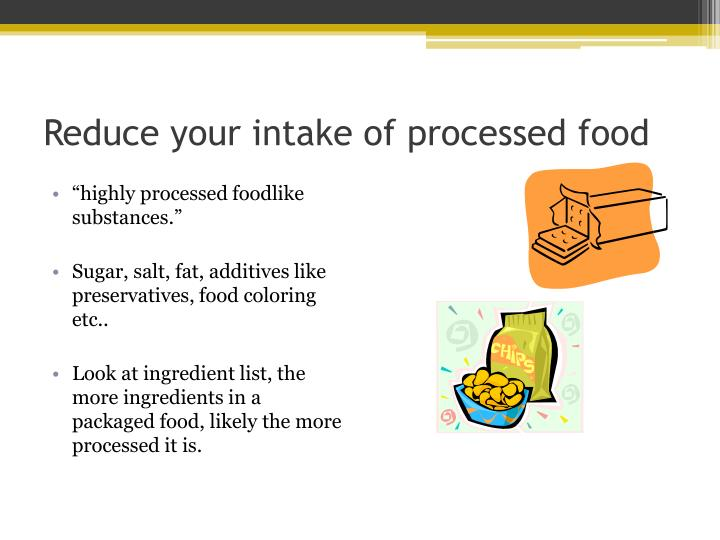 Reduce your intake of processed food