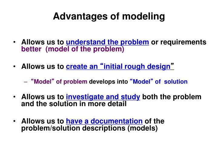 Advantages of modeling