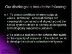 our district goals include the following