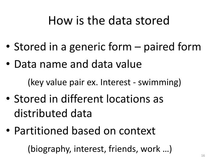 How is the data stored