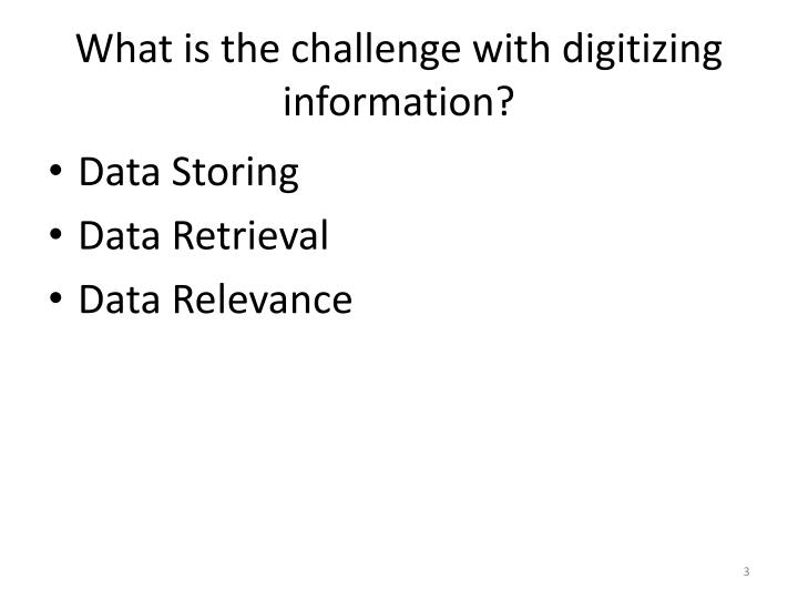 What is the challenge with digitizing information?
