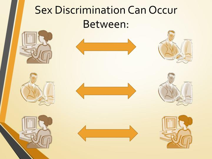 Sex Discrimination Can Occur Between: