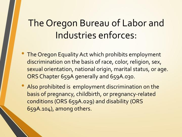 The Oregon Bureau of Labor and Industries enforces: