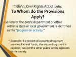 title vi civil rights act of 1964 to whom do the provisions apply