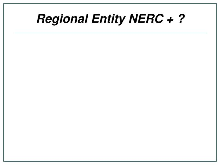 Regional Entity NERC + ?
