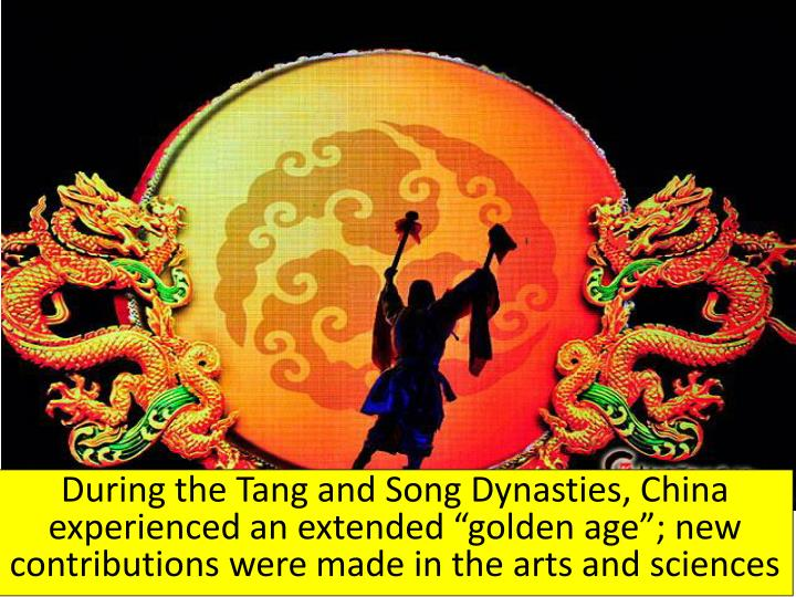 "During the Tang and Song Dynasties, China experienced an extended ""golden"