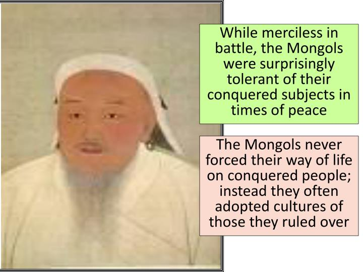 While merciless in battle, the Mongols were surprisingly tolerant of their conquered subjects in times of peace