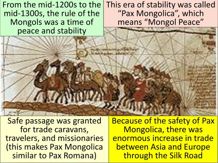 From the mid-1200s to the mid-1300s, the rule of the Mongols was a time of peace and stability