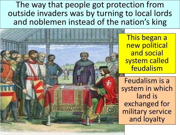 The way that people got protection from outside invaders was by turning to local lords and noblemen instead of the nation's king