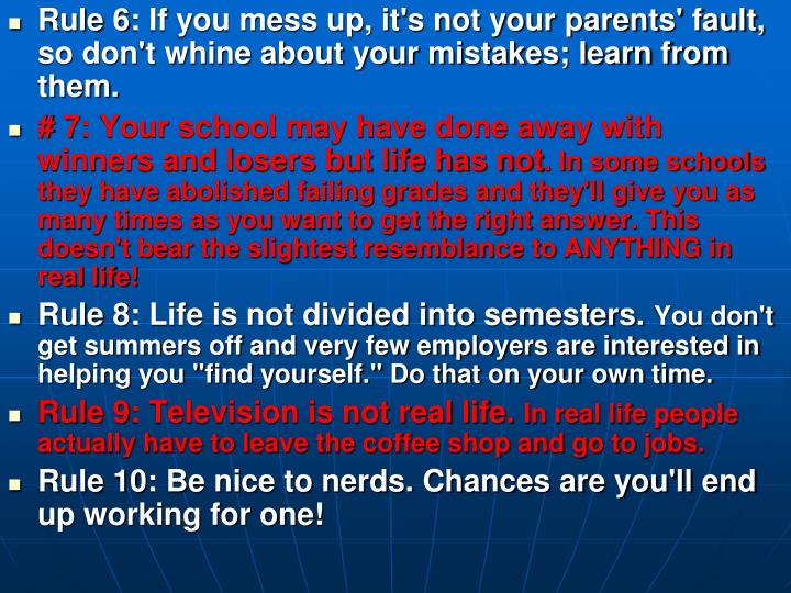 Rule 6: If you mess up, it's not your parents' fault, so don't whine about your mistakes; learn from them.