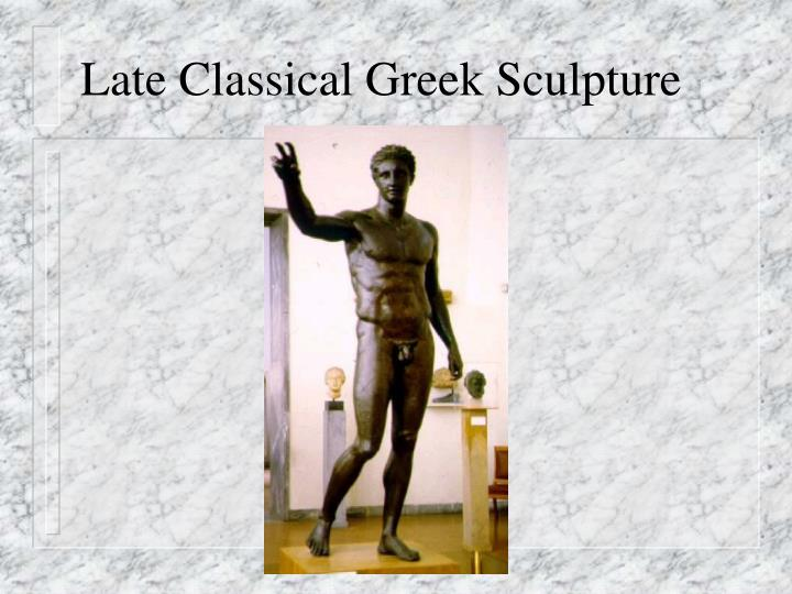 Late Classical Greek Sculpture