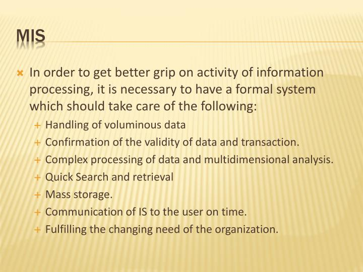 In order to get better grip on activity of information processing, it is necessary to have a formal system which should take care of the following: