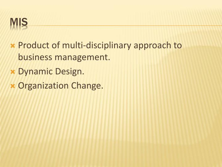 Product of multi-disciplinary approach to business management.