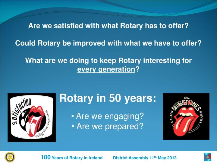 Are we satisfied with what Rotary has to offer?