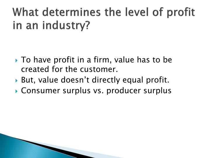 What determines the level of profit in an industry?