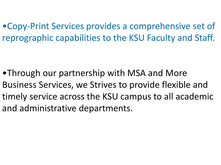 Copy-Print Services provides a comprehensive set of reprographic capabilities to the KSU Faculty and...
