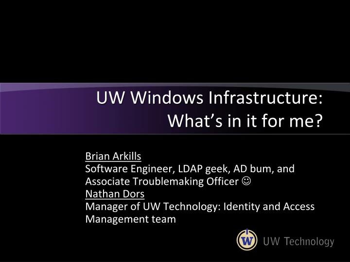 Uw windows infrastructure what s in it for me