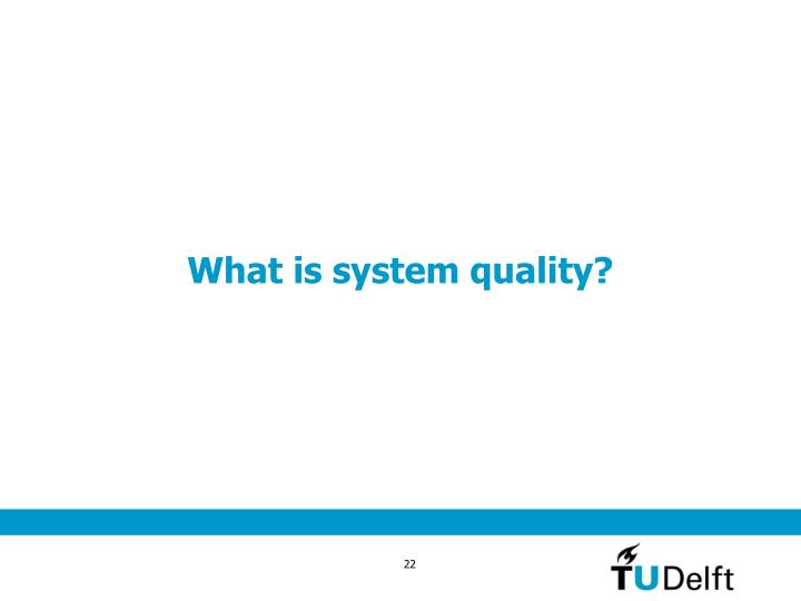 What is system quality?