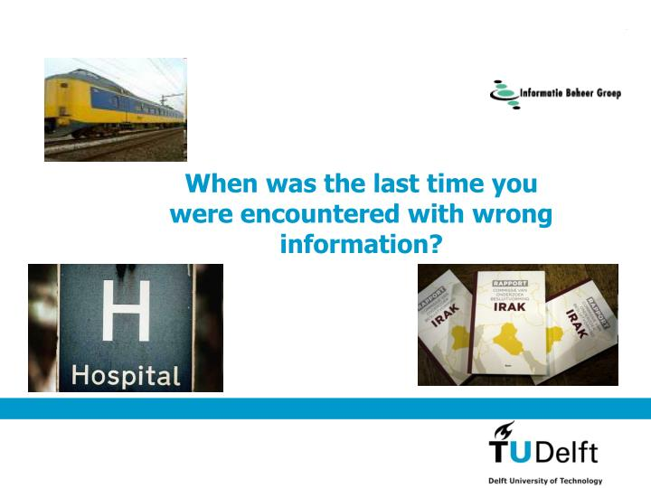 When was the last time you were encountered with wrong information?