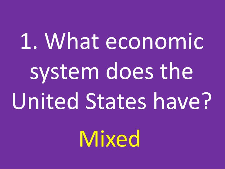 1. What economic system does the United States have?